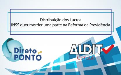 Distribuição dos Lucros | INSS quer morder uma parte na Reforma da Previdência