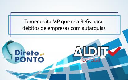 Temer edita MP que cria Refis para débitos de empresas com autarquias