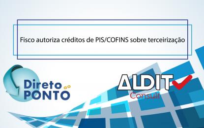 Fisco autoriza créditos de PIS/COFINS sobre terceirização