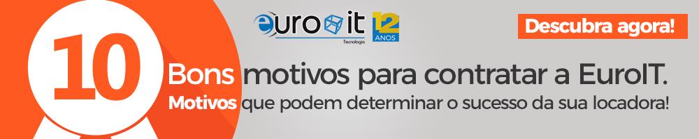 Alugue e Venda mais com a EuroIT - 10 Bons Motivos para contratar a EuroIT